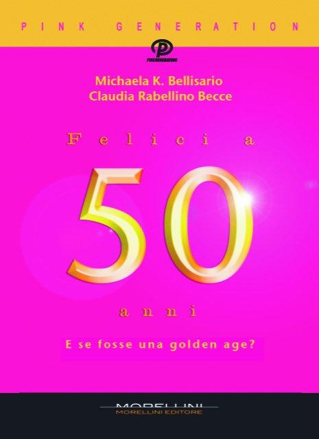 Felici A 50 Anni Michaela K Bellisario Claudia Rabellino Becce Morellini Libro Morellini Editore