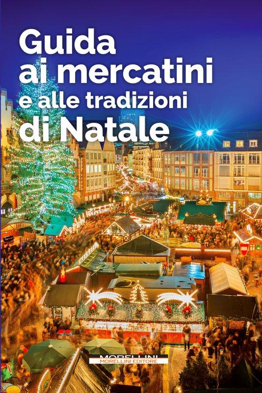 Guida ai mercatini e alle tradizioni di Natale