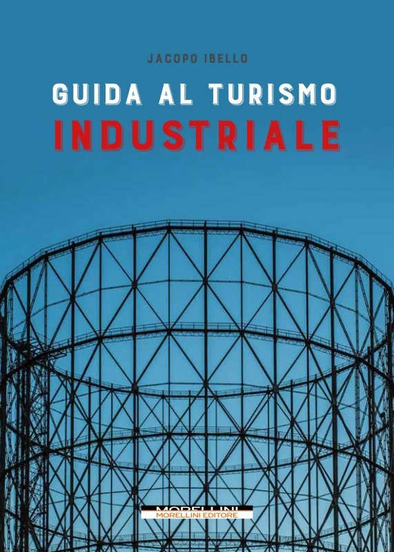 Guida al turismo industriale